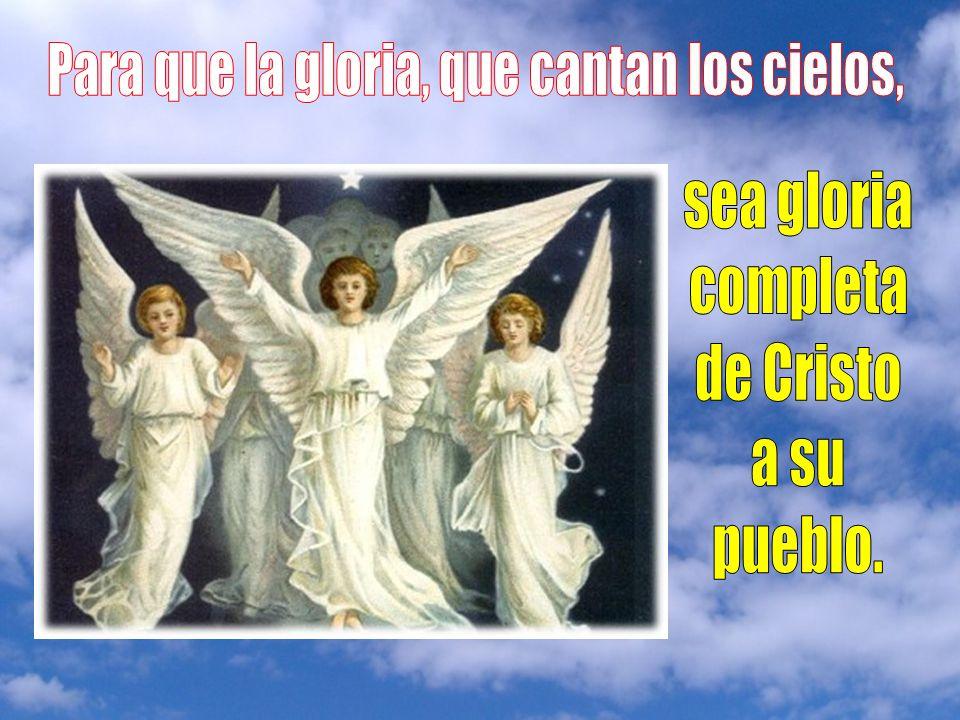 Para que la gloria, que cantan los cielos,