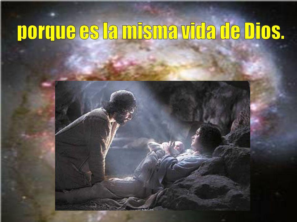 porque es la misma vida de Dios.