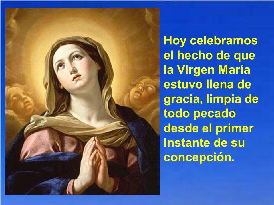 Hoy celebramos el hecho de que la Virgen María estuvo llena de gracia, limpia de todo pecado desde el primer instante de su concepción.