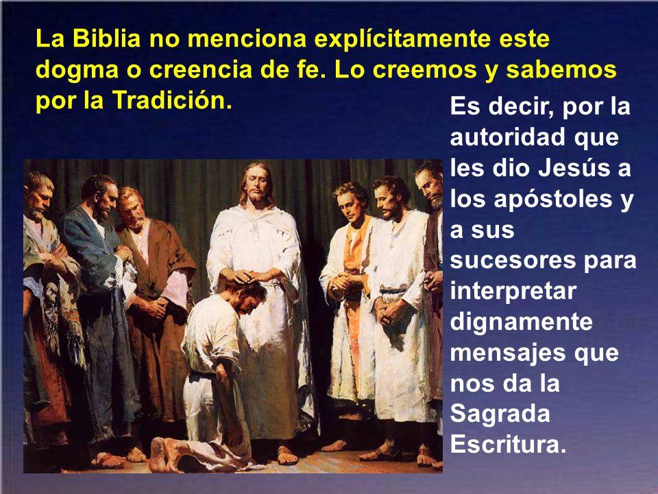 La Biblia no menciona explícitamente este dogma o creencia de fe