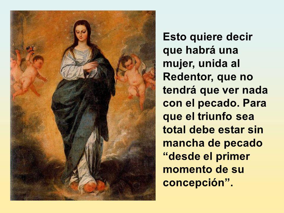 Esto quiere decir que habrá una mujer, unida al Redentor, que no tendrá que ver nada con el pecado.