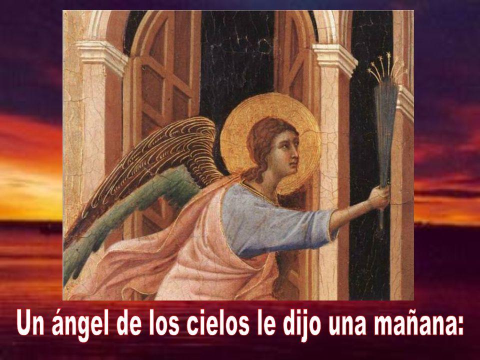 Un ángel de los cielos le dijo una mañana: