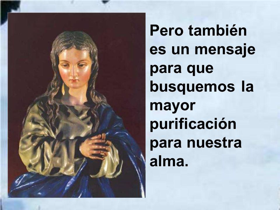 Pero también es un mensaje para que busquemos la mayor purificación para nuestra alma.
