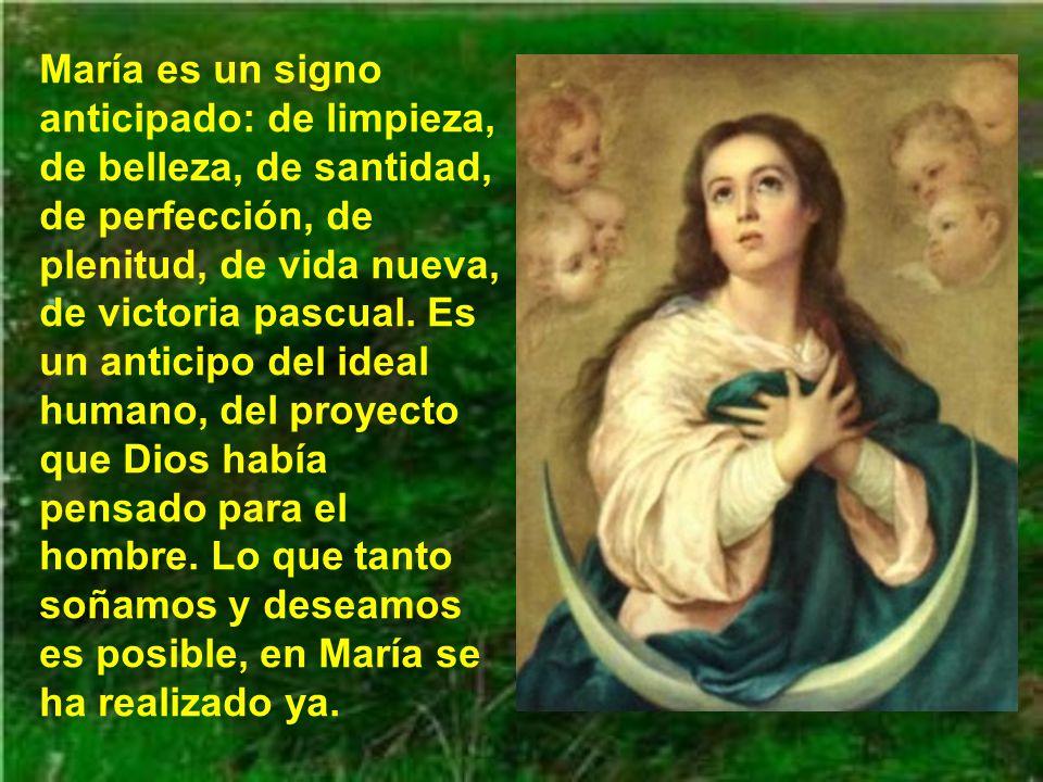 María es un signo anticipado: de limpieza, de belleza, de santidad, de perfección, de plenitud, de vida nueva, de victoria pascual.