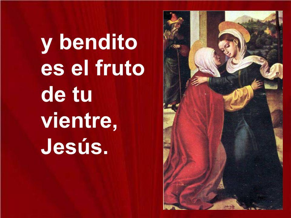 y bendito es el fruto de tu vientre, Jesús.