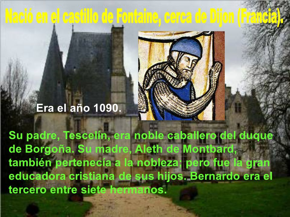 Nació en el castillo de Fontaine, cerca de Dijon (Francia).