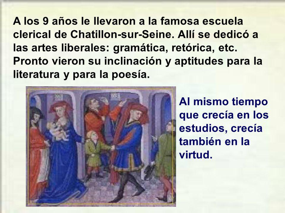 A los 9 años le llevaron a la famosa escuela clerical de Chatillon-sur-Seine. Allí se dedicó a las artes liberales: gramática, retórica, etc. Pronto vieron su inclinación y aptitudes para la literatura y para la poesía.