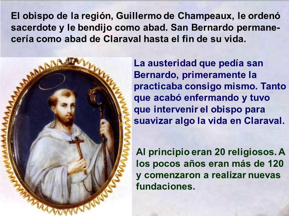 El obispo de la región, Guillermo de Champeaux, le ordenó sacerdote y le bendijo como abad. San Bernardo permane-cería como abad de Claraval hasta el fin de su vida.
