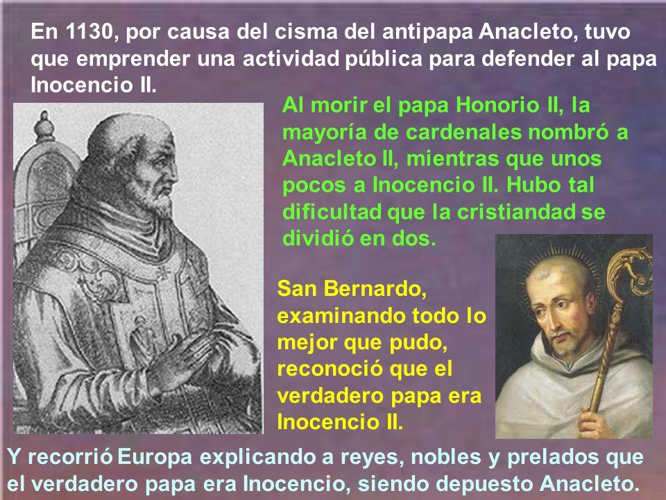 En 1130, por causa del cisma del antipapa Anacleto, tuvo que emprender una actividad pública para defender al papa Inocencio II.