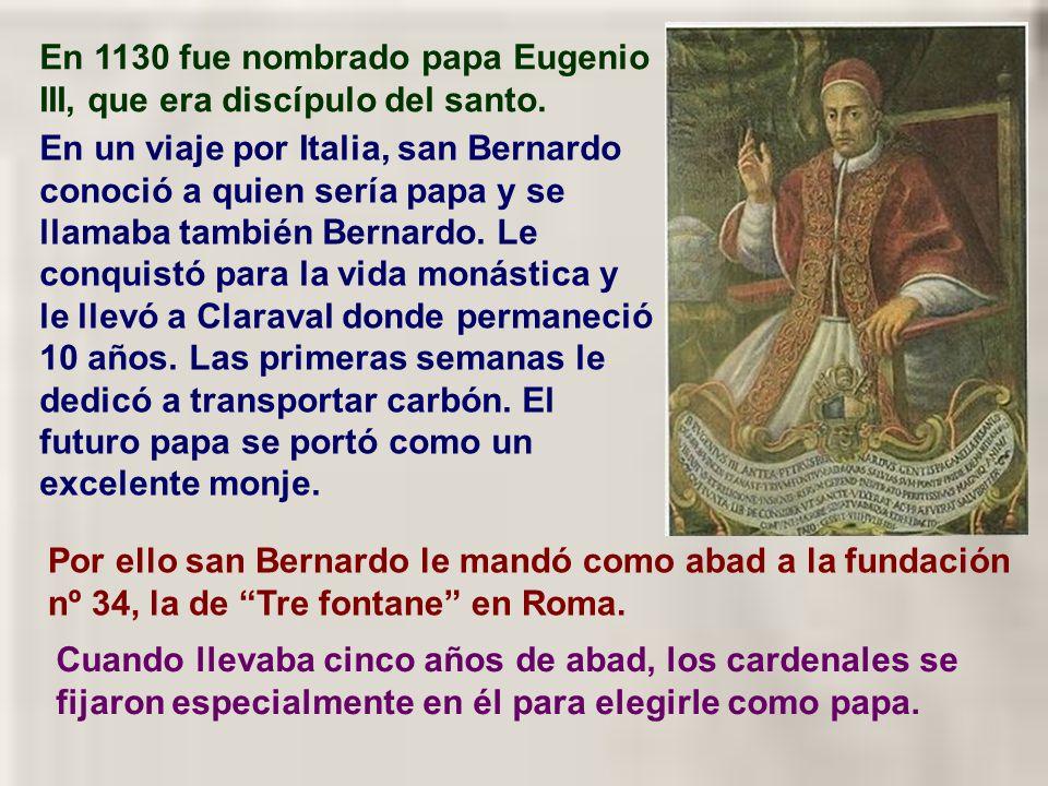 En 1130 fue nombrado papa Eugenio III, que era discípulo del santo.