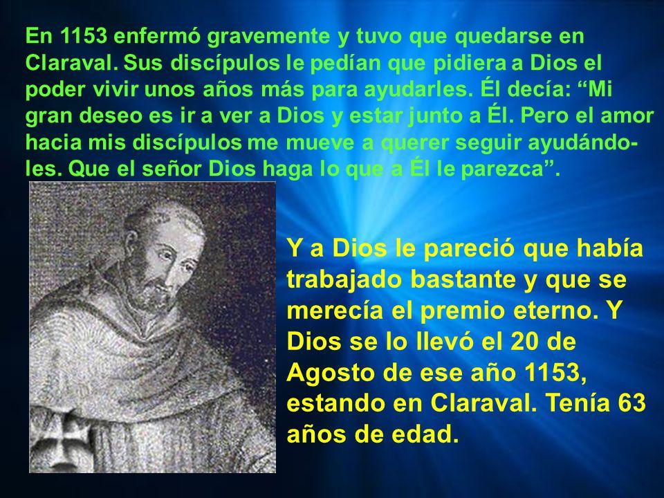 En 1153 enfermó gravemente y tuvo que quedarse en Claraval