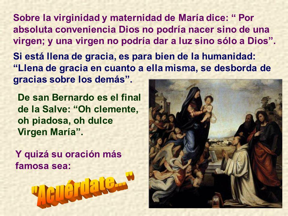 Sobre la virginidad y maternidad de María dice: Por absoluta conveniencia Dios no podría nacer sino de una virgen; y una virgen no podría dar a luz sino sólo a Dios .