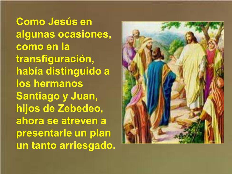 Como Jesús en algunas ocasiones, como en la transfiguración, había distinguido a los hermanos Santiago y Juan, hijos de Zebedeo, ahora se atreven a presentarle un plan un tanto arriesgado.