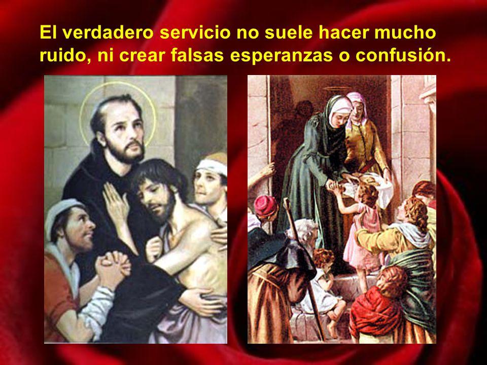 El verdadero servicio no suele hacer mucho ruido, ni crear falsas esperanzas o confusión.