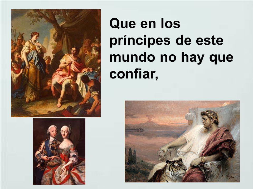 Que en los príncipes de este mundo no hay que confiar,