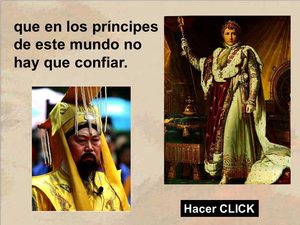 que en los príncipes de este mundo no hay que confiar.