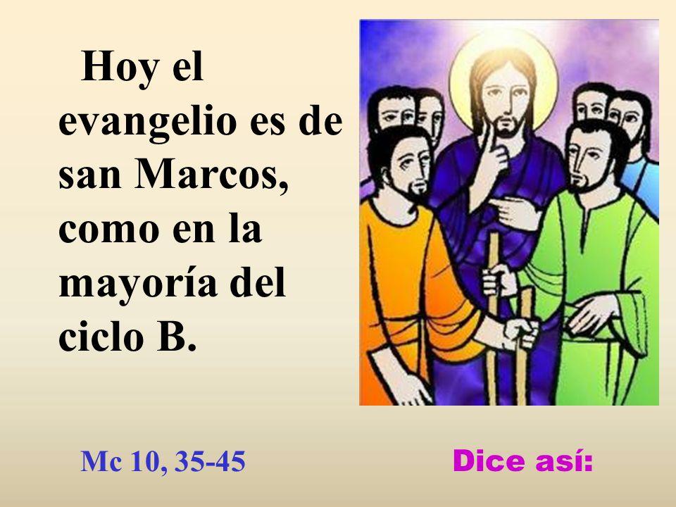 Hoy el evangelio es de san Marcos, como en la mayoría del ciclo B.