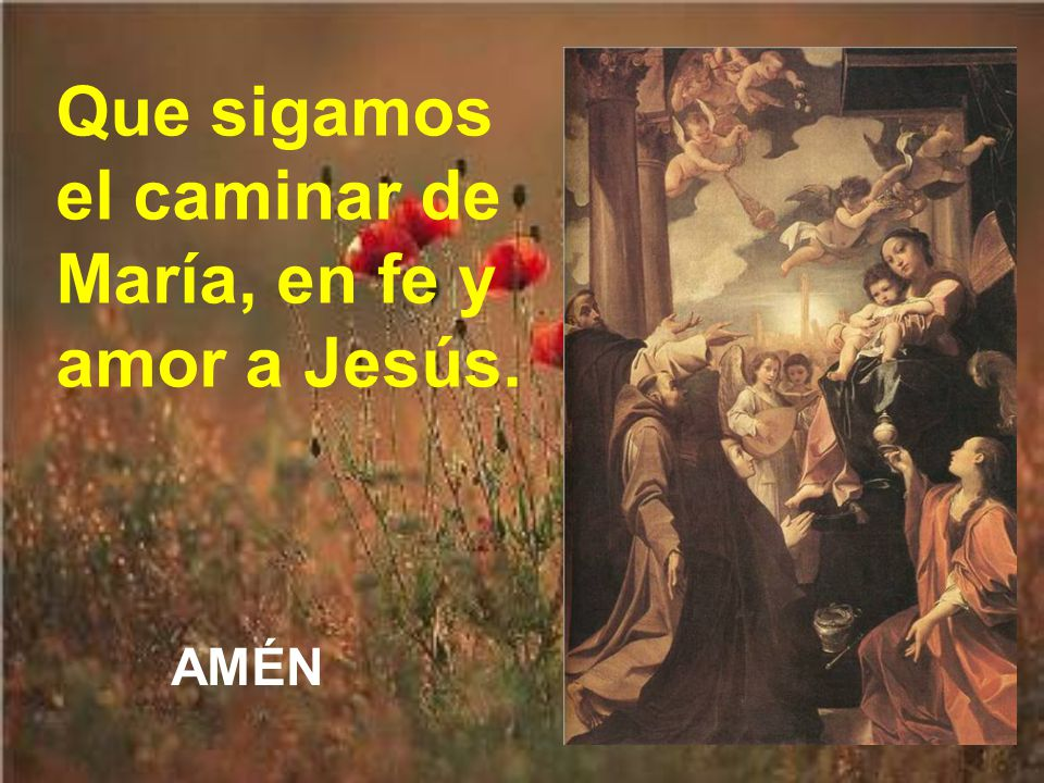 Que sigamos el caminar de María, en fe y amor a Jesús.