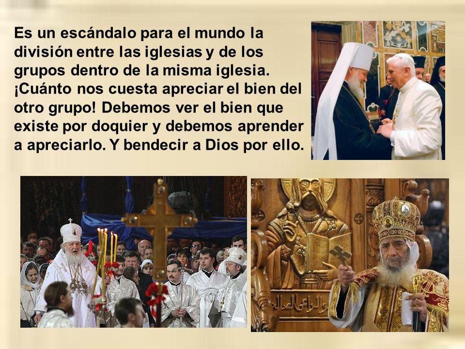 Es un escándalo para el mundo la división entre las iglesias y de los grupos dentro de la misma iglesia.