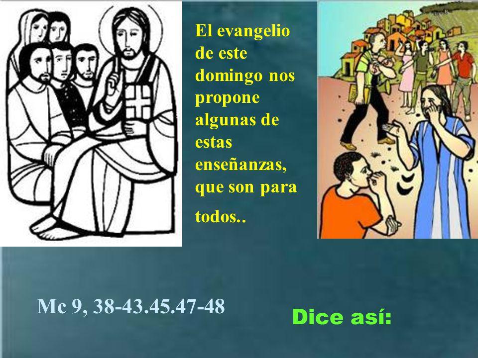El evangelio de este domingo nos propone algunas de estas enseñanzas, que son para todos..