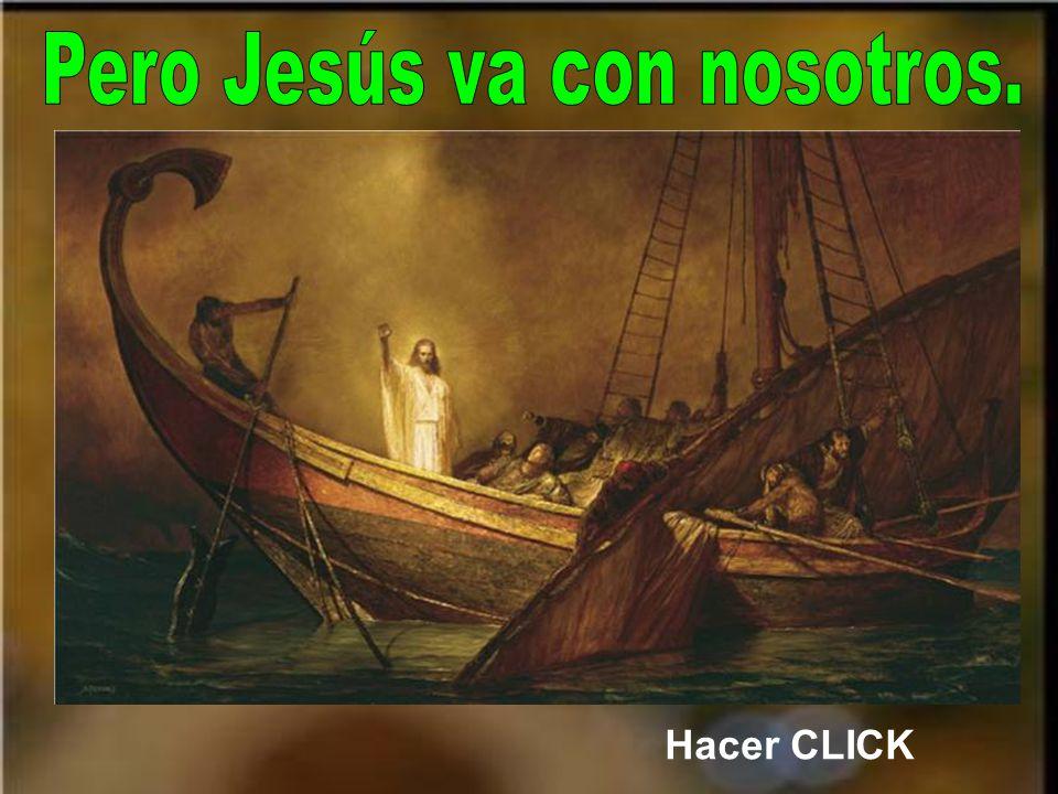 Pero Jesús va con nosotros.