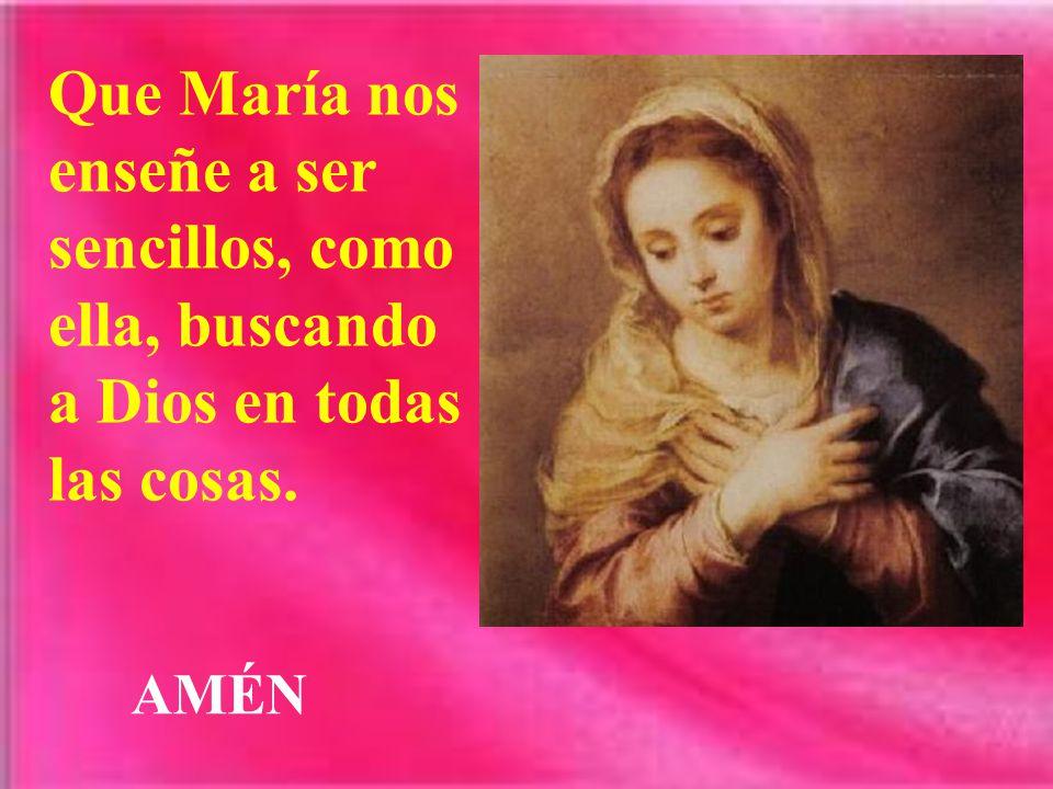 Que María nos enseñe a ser sencillos, como ella, buscando a Dios en todas las cosas.