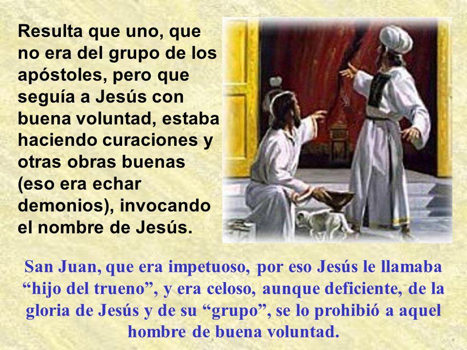 Resulta que uno, que no era del grupo de los apóstoles, pero que seguía a Jesús con buena voluntad, estaba haciendo curaciones y otras obras buenas (eso era echar demonios), invocando el nombre de Jesús.