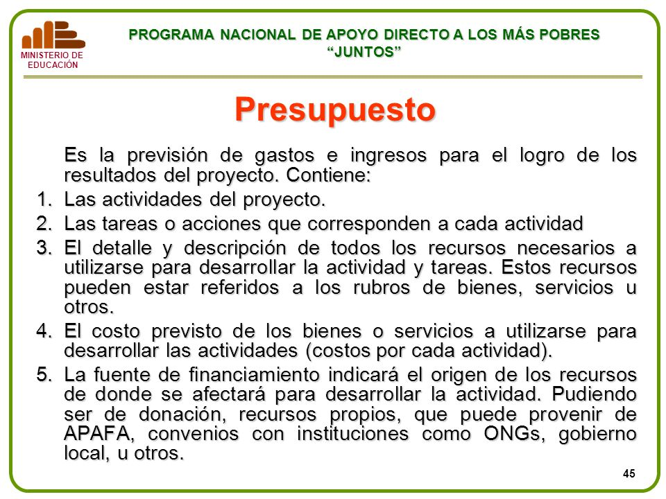Presupuesto Es la previsión de gastos e ingresos para el logro de los resultados del proyecto. Contiene: