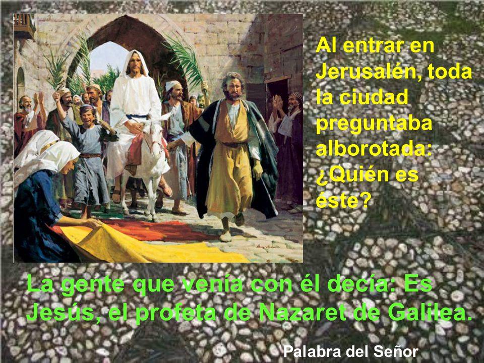 Al entrar en Jerusalén, toda la ciudad preguntaba alborotada: ¿Quién es éste