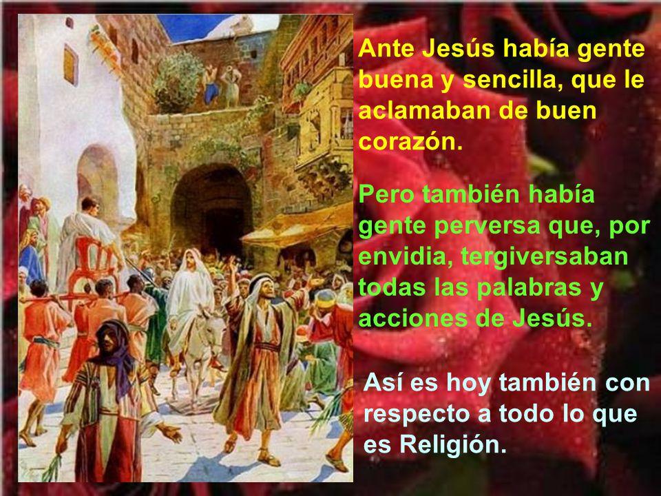 Ante Jesús había gente buena y sencilla, que le aclamaban de buen corazón.