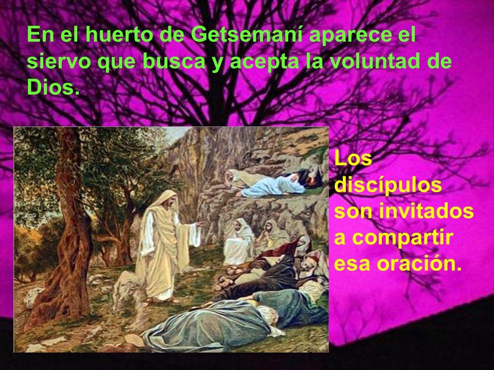 En el huerto de Getsemaní aparece el siervo que busca y acepta la voluntad de Dios.