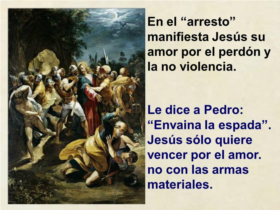En el arresto manifiesta Jesús su amor por el perdón y la no violencia.
