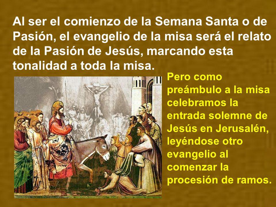Al ser el comienzo de la Semana Santa o de Pasión, el evangelio de la misa será el relato de la Pasión de Jesús, marcando esta tonalidad a toda la misa.
