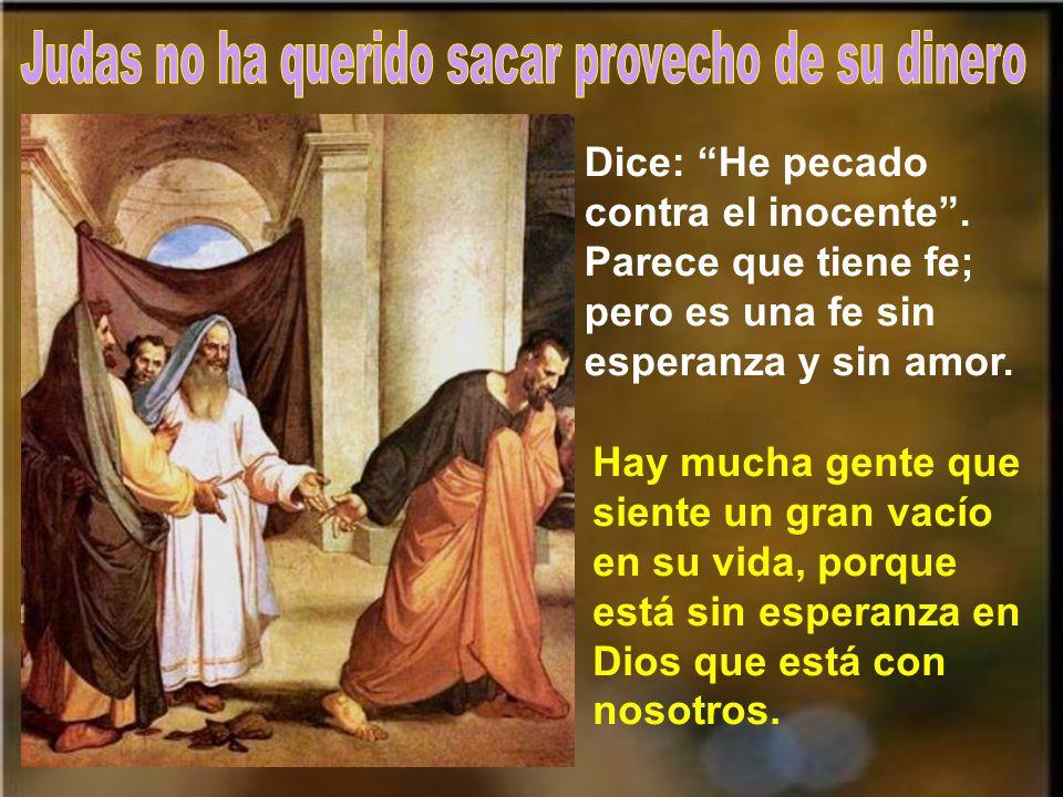 Judas no ha querido sacar provecho de su dinero