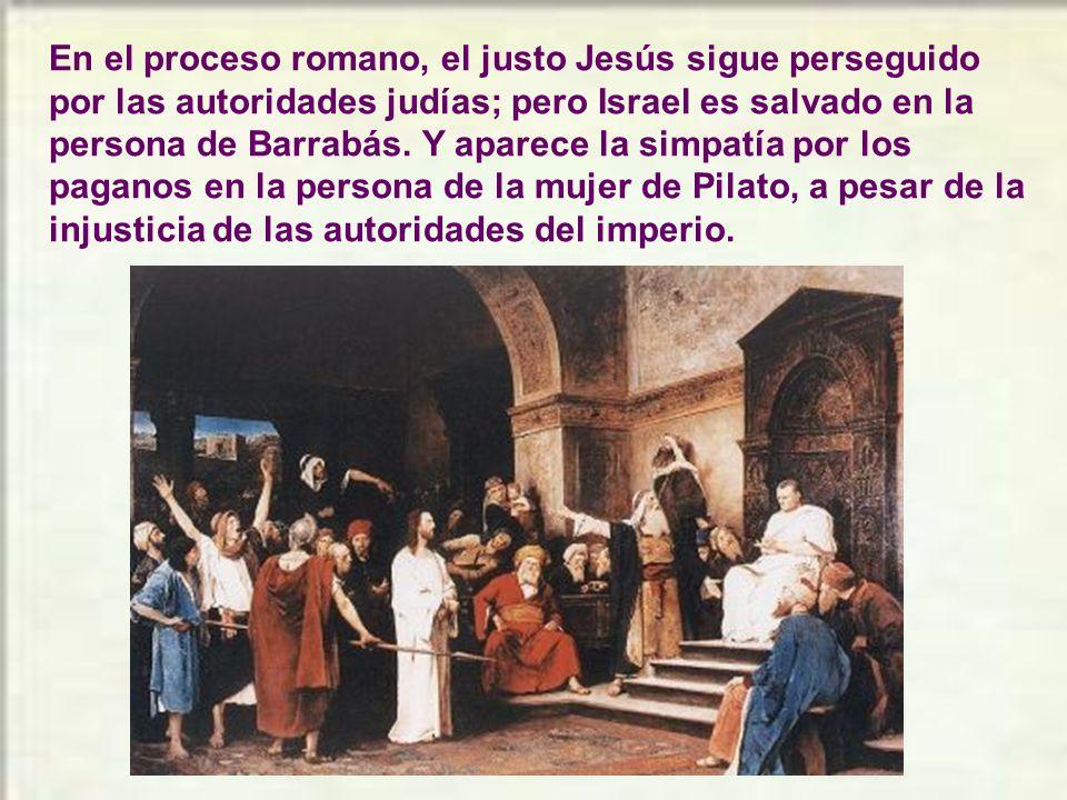 En el proceso romano, el justo Jesús sigue perseguido por las autoridades judías; pero Israel es salvado en la persona de Barrabás.