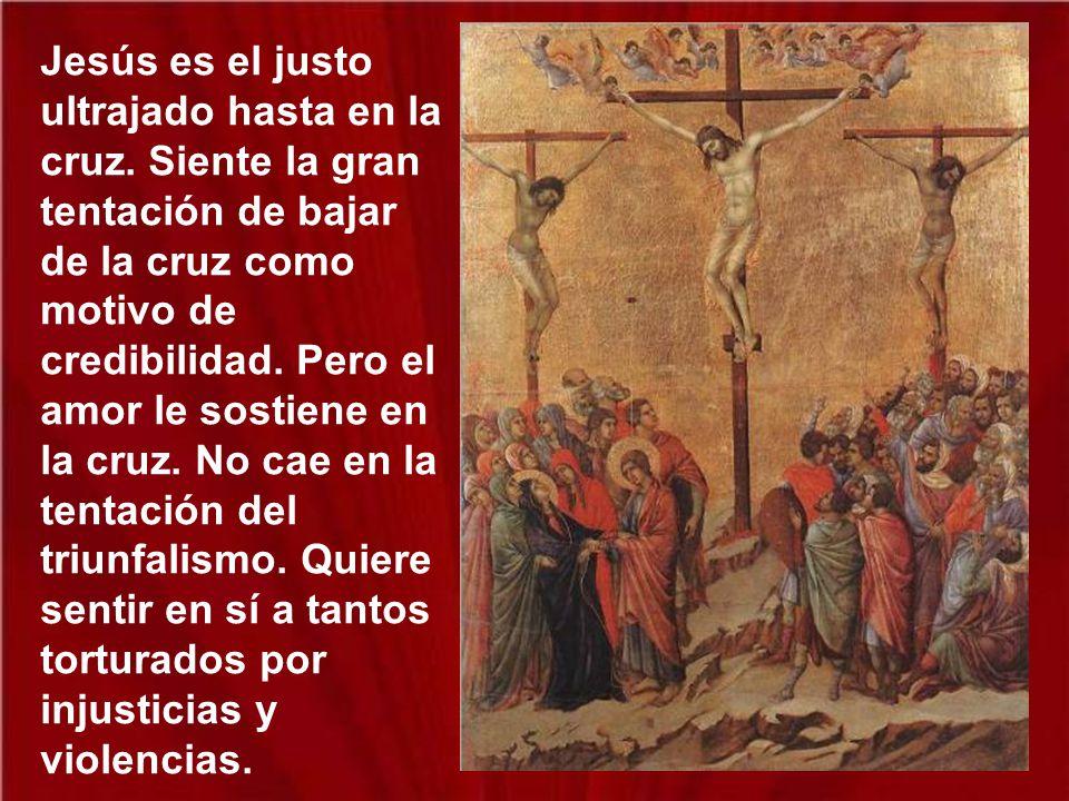 Jesús es el justo ultrajado hasta en la cruz