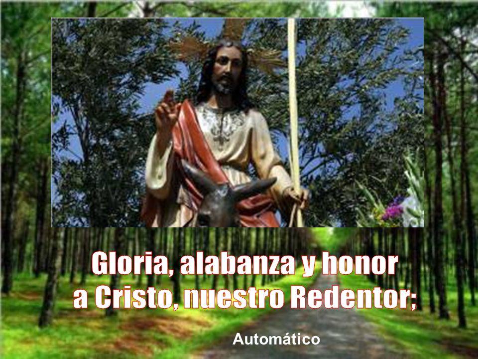 Gloria, alabanza y honor a Cristo, nuestro Redentor;