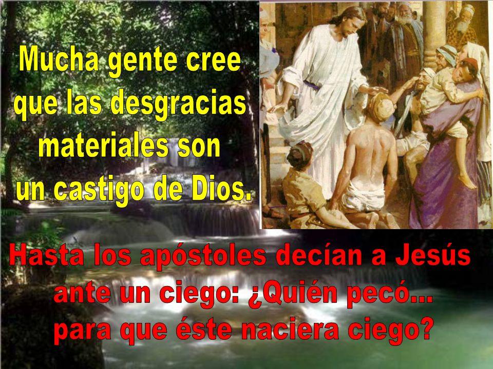 Hasta los apóstoles decían a Jesús ante un ciego: ¿Quién pecó...