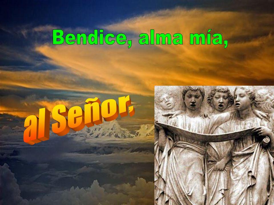 Bendice, alma mía, al Señor,