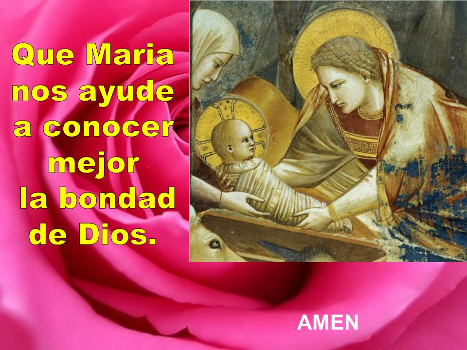 Que Maria nos ayude a conocer mejor la bondad de Dios. AMEN