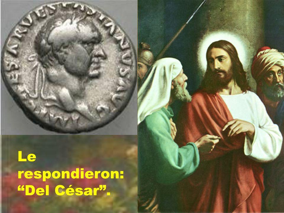 Le respondieron: Del César .