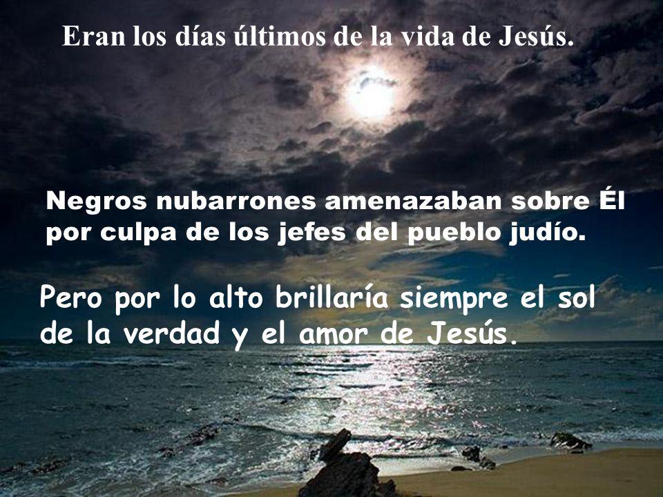 Eran los días últimos de la vida de Jesús.