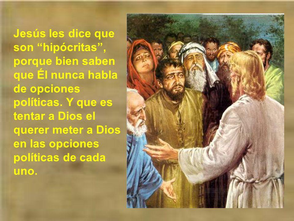 Jesús les dice que son hipócritas , porque bien saben que Él nunca habla de opciones políticas.