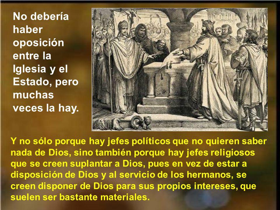No debería haber oposición entre la Iglesia y el Estado, pero muchas veces la hay.