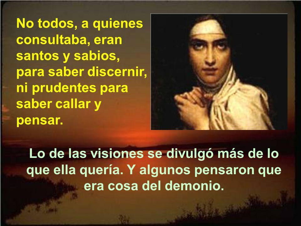No todos, a quienes consultaba, eran santos y sabios, para saber discernir, ni prudentes para saber callar y pensar.