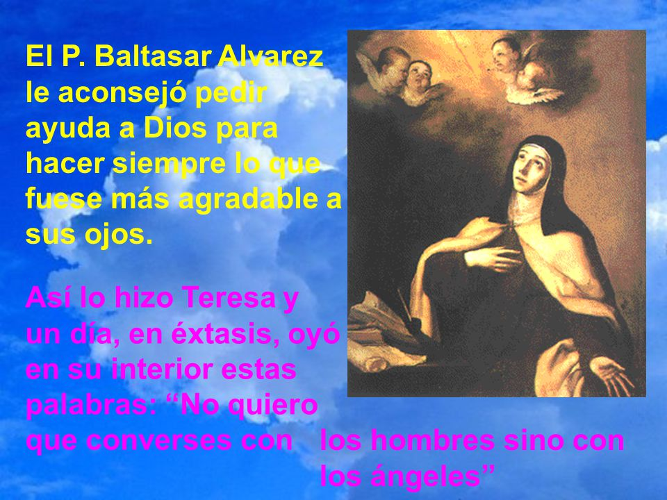 El P. Baltasar Alvarez le aconsejó pedir ayuda a Dios para hacer siempre lo que fuese más agradable a sus ojos.