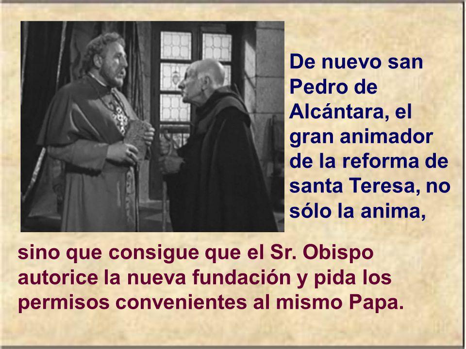 De nuevo san Pedro de Alcántara, el gran animador de la reforma de santa Teresa, no sólo la anima,