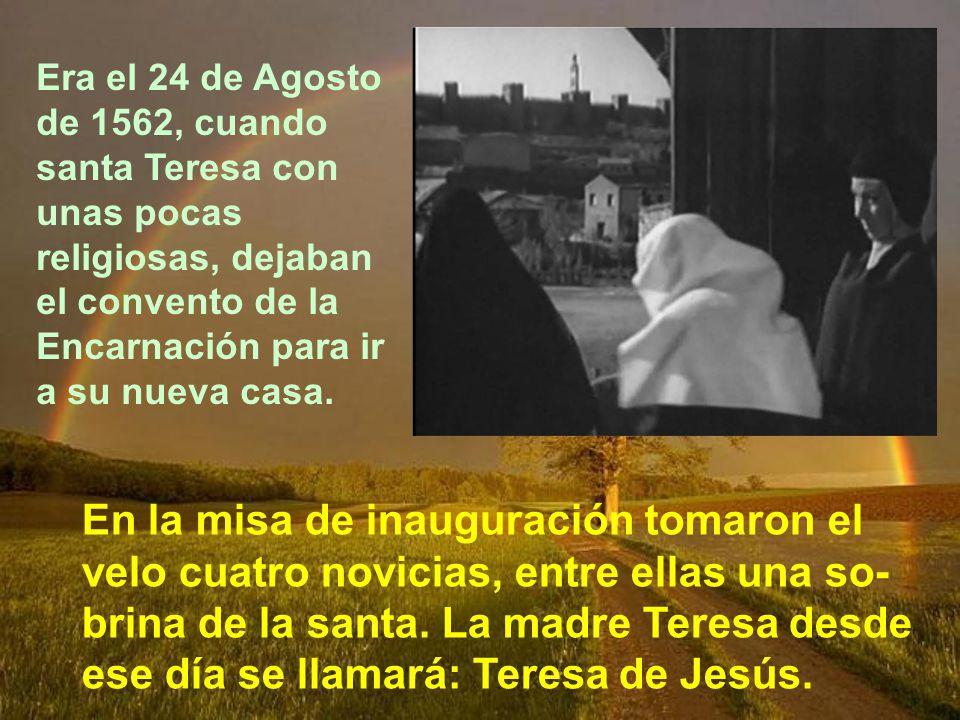 Era el 24 de Agosto de 1562, cuando santa Teresa con unas pocas religiosas, dejaban el convento de la Encarnación para ir a su nueva casa.