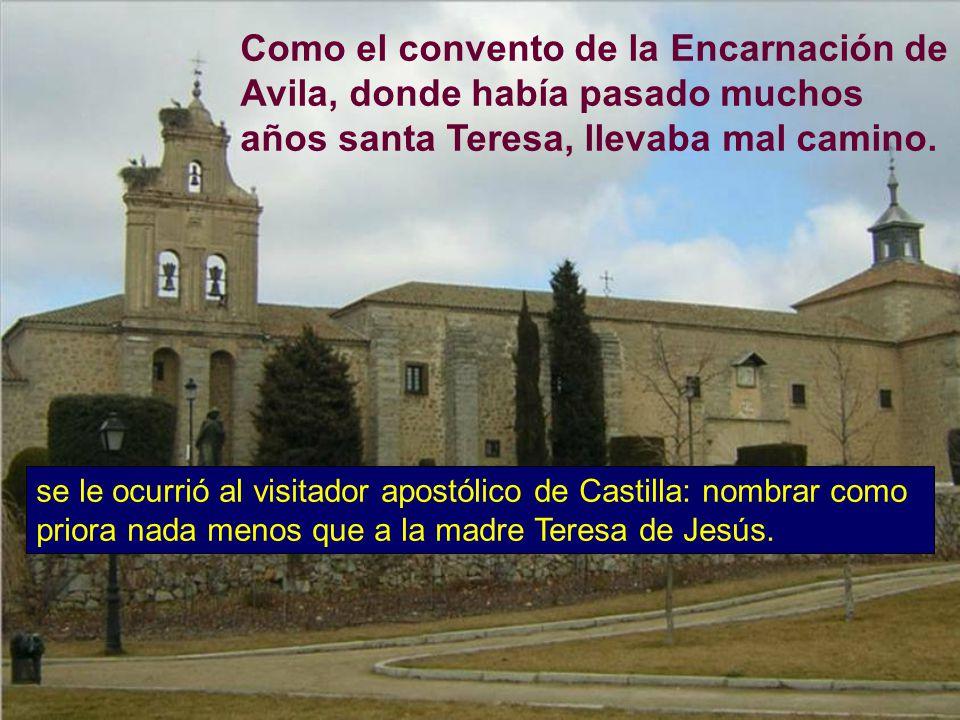 Como el convento de la Encarnación de Avila, donde había pasado muchos años santa Teresa, llevaba mal camino.
