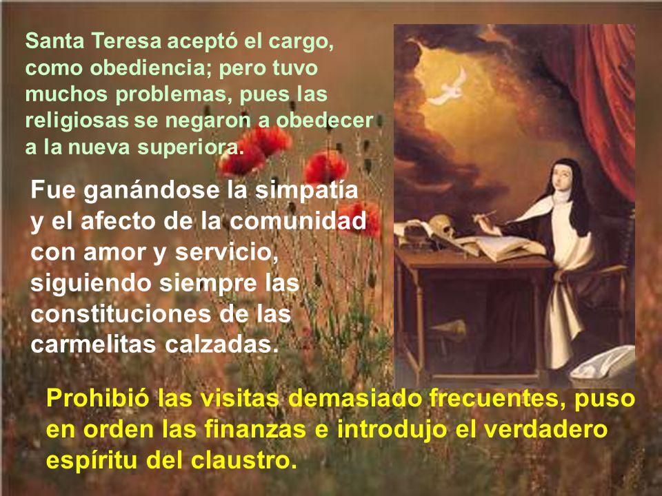 Santa Teresa aceptó el cargo, como obediencia; pero tuvo muchos problemas, pues las religiosas se negaron a obedecer a la nueva superiora.